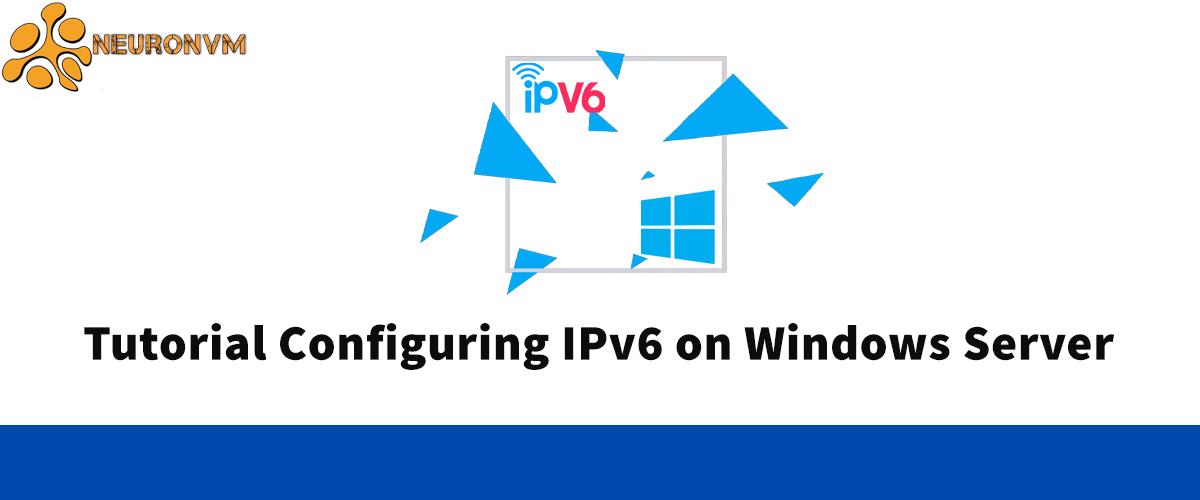 Tutorial Configuring IPv6 on Windows Server