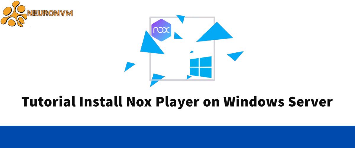 Tutorial Install Nox Player on Windows Server