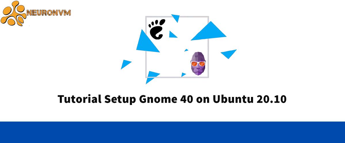 Tutorial Setup Gnome 40 on Ubuntu 20.10